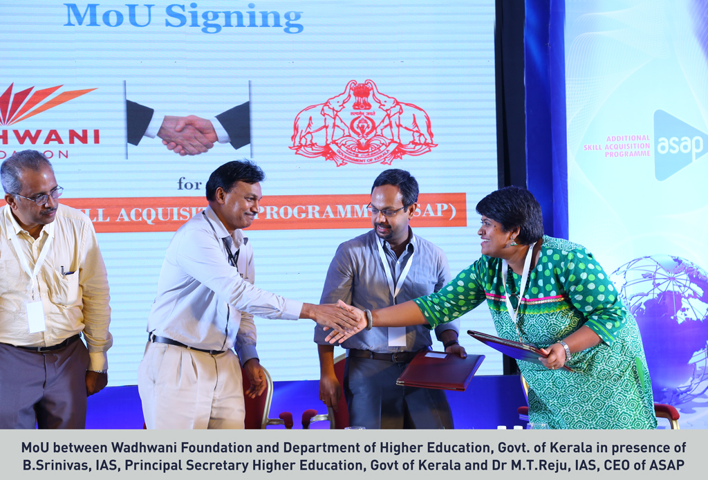 MoU between Wadhwani Foundation and Department of Higher Education, Govt. of Kerala in presence of B.Srinivas, IAS, Principal Secretary Higher Education, Govt of Kerala and Dr M.T.Reju, IAS, CEO of ASAP